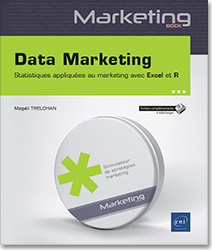 Data Marketing - Statistiques appliquées au marketing avec Excel et R, big data, data mining, smart data, open data, stat, statistique, R, marketing prédictif, RStudio, Rcmdr, data visualisation
