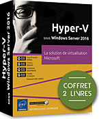 Hyper-V sous Windows Server 2016, microsoft, hyper v, hyperv, system center, SC VMM, SCVMM, hyperviseur, SAN, iScsi, VMM, cloud, cloud computing, s2d, windows serveur, DNS, TSE, exchange, powershell, hyper-v, VPN, DFS, remotefx, clustering, livre Windows server, windows serveur