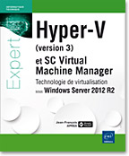 Hyper-V (version 3) et System Center Virtual Machine Manager - Technologie de virtualisation sous Windows Server 2012 R2