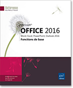 Microsoft® Office 2016 : Word, Excel, PowerPoint, Outlook 2016, Word2016, Excel2016, Outlook2016, Office 2016, Office2016, suite bureautique, Office 16, Office16, débutant, initiation