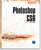 Photoshop CS6 pour PC/Mac, Livre, Ouvrage, Adobe, Retouche image, photo, bitmap, Bridge, bichromie, détourage, HDR