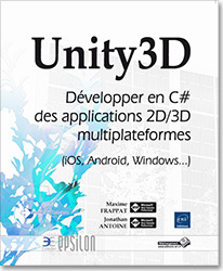Unity3D - Développer en C# des applications 2D/3D multiplateformes (iOS, Android, Windows...), livre unity , unity , jeu , jeux , canvas , asset , gameobject , prefab , scripting , coroutine , singleton , object pool , rigidbody , multijoueurs