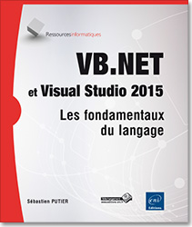VB.NET et Visual Studio 2015 - Les fondamentaux du langage, livre VB , microsoft , .net , linq , dot net , VS , ado , ado.net , SQL , framework , Programmation Objet , click once , poo, Visual Studio , Visualstudio , LNRI15NETVB