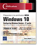 Windows 10 - 2e partie de la préparation à la certification MCSA Configuring Windows Devices, livre windows, microsoft, 70697, MCTS, MCP, MCITP, MCSE, certification, LNCE10WINDG