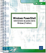 Windows PowerShell - Administration de postes clients Windows (3e édition)