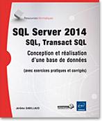 SQL Server 2014 - SQL, Transact SQL, livre sql server, microsoft, sqlserver, SGBDR, SGBD, alg�bre relationnelle, sql serveur