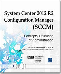 System Center 2012 R2 Configuration Manager (SCCM) - Concepts, Utilisation et Administration, livre SCCM , microsoft , configmgr , inventaire , gestion de parc , périphériques , distribution , télédistribution , déploiement , Wake ON Lan , Remote Tools , migration , sms