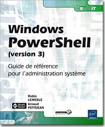 Windows PowerShell (version 3) - Guide de r�f�rence pour l'administration syst�me, livre PowerShell , script , Microsoft , powershel , monad , batch , scripting , remoting